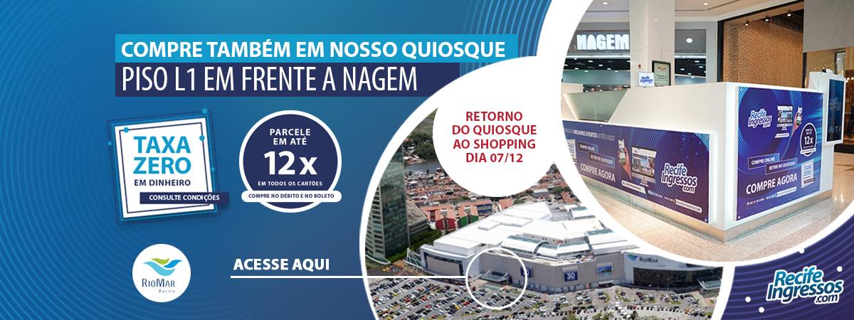 Compre também em nosso Ponto de Venda - Quiosque Recife Ingressos no Shopping  RioMar.